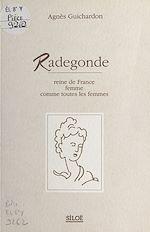 Télécharger le livre :  Radegonde : Reine de France, femme comme toute les femmes