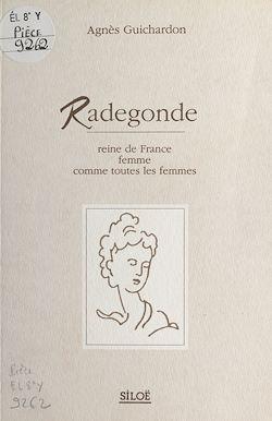 Téléchargez le livre numérique:  Radegonde : Reine de France, femme comme toute les femmes