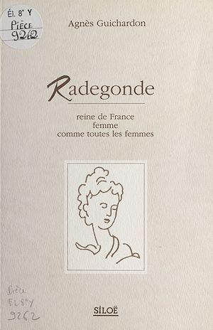 Téléchargez le livre :  Radegonde : Reine de France, femme comme toute les femmes