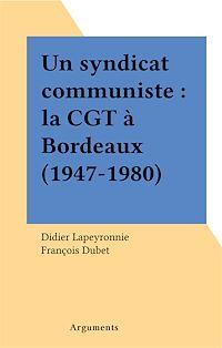 Télécharger le livre : Un syndicat communiste : la CGT à Bordeaux (1947-1980)