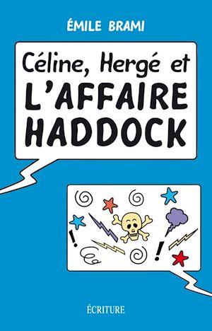 Téléchargez le livre :  Céline, Hergé et l'affaire Haddock