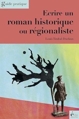 Téléchargez le livre :  Ecrire un roman historique ou régionaliste