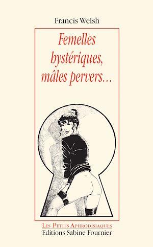 Téléchargez le livre :  Femelles hystériques, mâles pervers