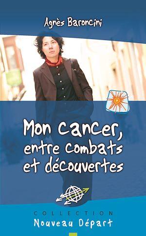 Téléchargez le livre :  Mon cancer, entre combats et découvertes