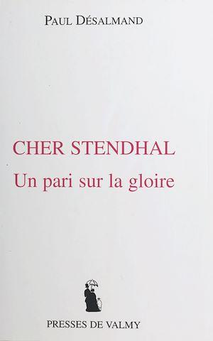 Téléchargez le livre :  Cher Stendhal : un pari sur la gloire