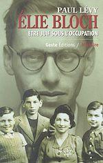 Télécharger le livre :  Élie Bloch : Être juif sous l'Occupation