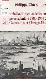 Télécharger cet ebook : Industrialisation et sociétés en Europe occidentale, 1880-1960 (1): Royaume-Uni et Allemagne-RFA