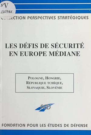 Téléchargez le livre :  Les défis de sécurité en Europe médiane