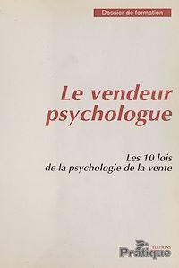 Télécharger le livre : Le Vendeur psychologue : Les 10 lois de la psychologie de la vente