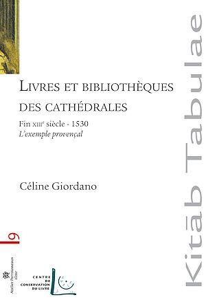 Téléchargez le livre :  Livres et bibliothèques des cathédrales : L'exemple provençal - Fin XIIIe siècle-1530