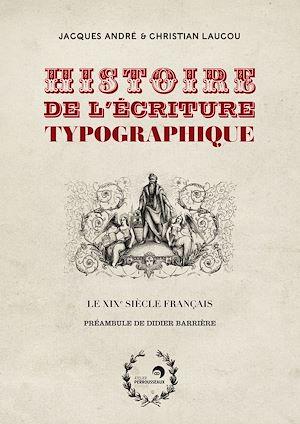 Téléchargez le livre :  Histoire de l'écriture typographique, volume 4 - Le XIXe siècle français