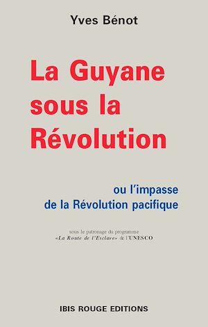 Téléchargez le livre :  La Guyane sous la Révolution ou l'impasse de la Révolution pacifique