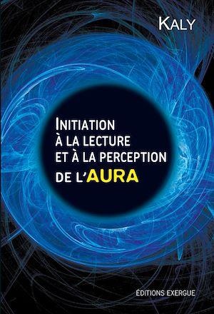 Téléchargez le livre :  Initiation à la lecture et à la perception de l'aura