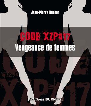 Téléchargez le livre :  Code XZP. Vengeance de femmes