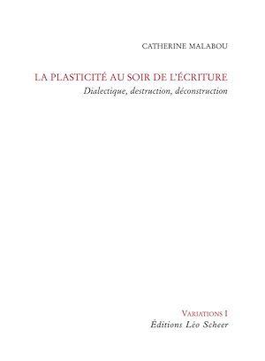 Téléchargez le livre :  La Plasticité au soir de l'écriture