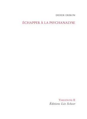 Téléchargez le livre :  Echapper à la psychanalyse