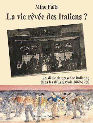 Téléchargez le livre :  La vie rêvée des Italiens ? : Un siècle de présence italienne dans les deux Savoie (1860-1960)
