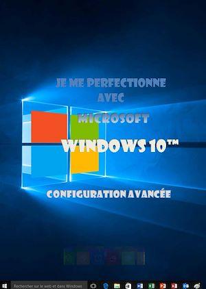 Téléchargez le livre :  Je me perfectionne avec Windows 10, configuration avancée