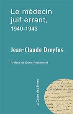 Télécharger le livre :  Le médecin juif errant, 1940-1943