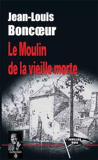 Télécharger le livre : Le Moulin de la vieille morte