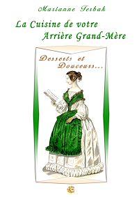 Télécharger le livre : La Cuisine du 19ème siècle : Les Recettes de votre Arrière Grand-Mère - Desserts et Douceurs