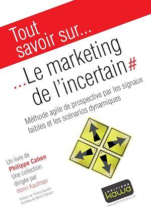Téléchargez le livre :  Tout savoir sur… Le Marketing de l'incertain - Méthode agile de prospective par les signaux faibles et les scénarios dynamiques