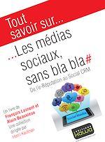 Télécharger le livre :  Tout savoir sur… Les médias sociaux sans bla bla - De l'e-Réputation au social CRM