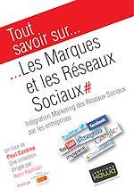 Télécharger le livre :  Tout savoir sur… Les Marques et les Réseaux sociaux - Intégration Marketing des Réseaux Sociaux par les entreprises