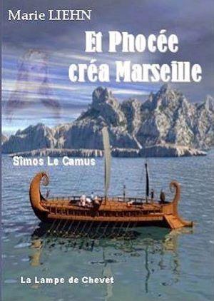 Téléchargez le livre :  Et Phocée créa Marseille