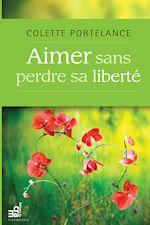 Télécharger le livre :  Aimer sans perdre sa liberté