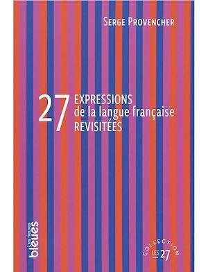 Téléchargez le livre :  27 expressions de la langue française revisitées