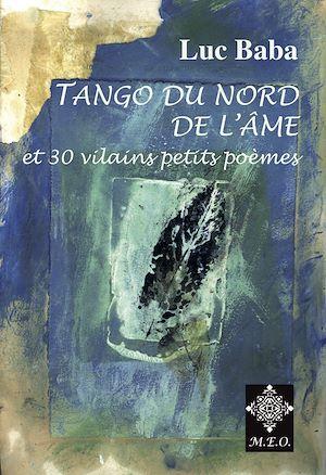 Téléchargez le livre :  Tango du Nord de l'Âme, Et 30 vilains petits poèmes