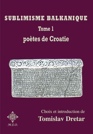 Téléchargez le livre :  Sublimisme balkanique : Poètes de Croatie - Tome 1