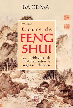 Téléchargez le livre :  Cours de Feng Shui. La médecine de l'habitat selon la sagesse chinoise (3e édition)