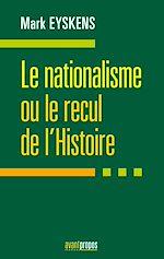 Télécharger le livre :  Le nationalisme ou le recul de l'Histoire