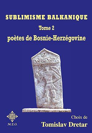 Téléchargez le livre :  Sublimisme balkanique : Poètes de Bosnie-Herzégovine - Tome 2