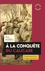 Télécharger le livre :  À la conquête du Caucase