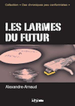 Téléchargez le livre :  Les larmes du futur