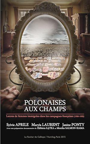 Téléchargez le livre :  Polonaises aux champs. Lettres de femmes immigrées dans les campagnes françaises (1930-1955)