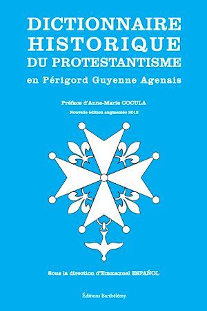 Téléchargez le livre :  Dictionnaire historique du protestantisme en Périgord Guyenne Agenais (nouvelle édition augmentée 2012)