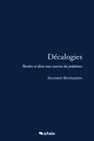 Téléchargez le livre :  Décalogies - Paroles et dires aux sources du judaïsme