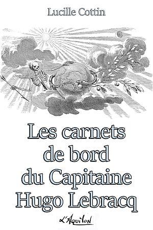 Téléchargez le livre :  Les Carnets de Bord du Capitaine Hugo Lebracq