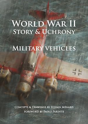 Téléchargez le livre :  World War II Story & Uchrony. Military Vehicules