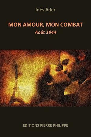 Téléchargez le livre :  Mon amour, mon combat - Août 1944