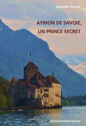 Téléchargez le livre :  Aymon de Savoie, un prince secret