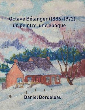 Téléchargez le livre :  Octave Bélanger (1886-1972), un peintre, une époque