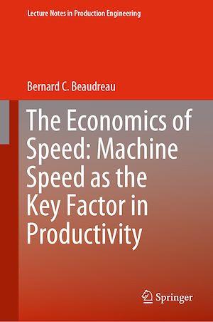 Téléchargez le livre :  The Economics of Speed: Machine Speed as the Key Factor in Productivity