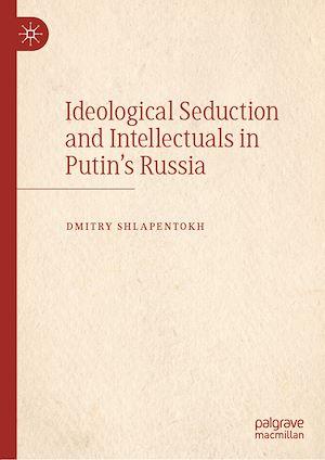Téléchargez le livre :  Ideological Seduction and Intellectuals in Putin's Russia