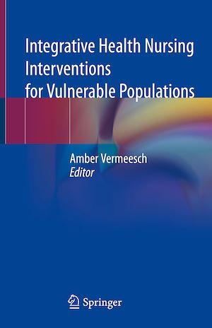 Téléchargez le livre :  Integrative Health Nursing Interventions for Vulnerable Populations