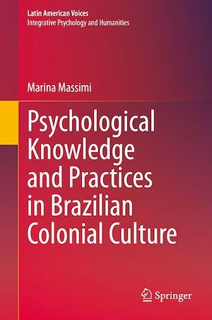 Téléchargez le livre :  Psychological Knowledge and Practices in Brazilian Colonial Culture